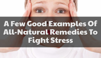 A Few Good Examples Of All-Natural Remedies To Fight Stress