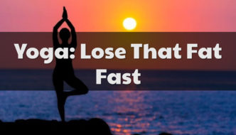 Yoga: Lose That Fat Fast!